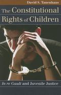 Constitutional Rights of Children : In Re Gault and Juvenile Justice