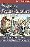 Prigg v. Pennsylvania: Slavery, the Supreme Court, and the Ambivalent Constitution (Landmark...