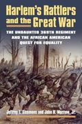 Harlem's Rattlers and the Great War: The Undaunted 369th Regiment and the African American Q...