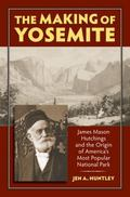 The Making of Yosemite: James Mason Hutchings and the Origin of America's Most Popular Park