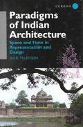 Paradigms of Indian Architecture Space and Time in Representation and Design