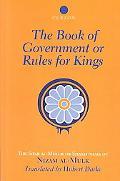 Book of Government of Rules for Kings The Siyar Al Muluk or Siyastnama of Nizam Al-Mulk