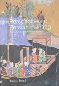 Perspectives on Persian Painting Illustrations to Amir Khusrau's Khamsah