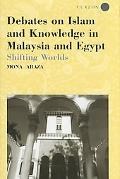 Debates on Islam and Knowledge in Malaysia and Egypt Shifting Worlds