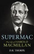 Supermac : The Life of Harold Macmillan