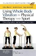 Using Whole Body Vibration in Physical Therapy and Sport: Clinical practice and treatment ex...