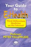 Your Guide to E-Health Third Millennium Medicine on the Internet