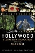 Local Hollywood : Global Film Production and the Gold Coast