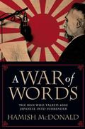 War of Words : The Man Who Talked 4000 Japanese into Surrender