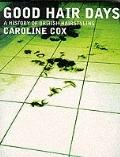 Good Hair Days: A History of British Hairstyling - Caroline Cox - Paperback