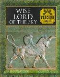 Wise Lord of the Sky: Persian Myth (Myth and Mankind, 20)
