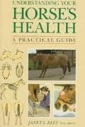 Understanding Your Horses Health : A Practical Guide
