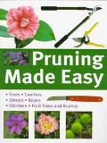 Pruning Made Easy: Your Complete Guide to Pruning: The Tools, Techniques and Secrets
