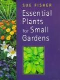 Essential Plants for Small Gardens - Sue Fisher - Hardcover