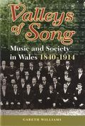 Valleys of Song Music and Society in Wales 1840-1914
