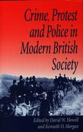 Crime, Protest And Police in Modern British Society Essays in Memory of David J. V. Jones