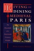 Living and Dining in Medieval Paris The Household of a Fourteenth-Century Knight