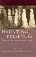 Haunting Presences: Ghosts in French Literature and Culture