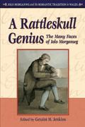 A Rattleskull Genius: The Many Faces of Iolo Morganwg (University of Wales Press - Iolo Morg...