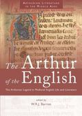 Arthur of the English : The Arthurian Legend in Medieval English Life and Literature