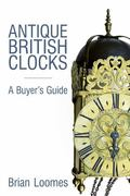 Antique British Clocks: A Buyer's Guide - Brian Loomes - Hardcover
