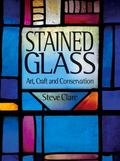 Stained Glass : Art, Craft and Conservation