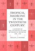 Tropical Medicine in the Twentieth Century A History of the Liverpool School of Tropical Med...