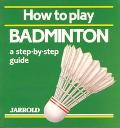 How to Play Badminton A Step-By-Step Guide