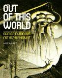 Out of This World: Science Fiction but not as you know it