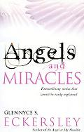 Angels and Miracles Extraordinary Stories That Cannot Be Easily Explained