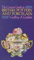 Concise Guide to British Pottery and Porcelain: Being an Enlarged, up-Dated and Reillustrate...