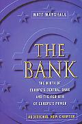 Bank The Birth of Europe's Central Bank and the Rebirth of Europe's Power