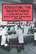 Educating the Respectable A Study of Fleet Road Board School, Hampstead, 1879-1903