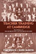 Teacher Training at Cambridge The Initiatives of Oscar Browning and Elizabeth Hughes
