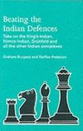 Beating the Indian Defences Take on the King's Indian, Nimzo-Indian, Grnfeld and All Other I...
