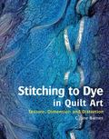 Stitching to Dye in Quilt Art: Texture, Dimension and Distortion