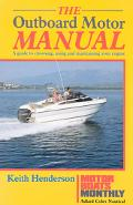 Outboard Motor Manual: A Guide to Choosing, Using and Maintaining Your Engine - Keith Hender...