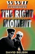 The Right Moment (World War II Flashbacks)