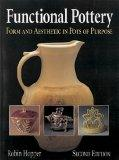 Functional Pottery: Form and Aesthetic in Pots of Purpose (Ceramics)
