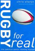 Rugby for Real The Common Sense Training Manual
