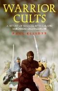 Warrior Cults: A History of Magical, Mystical and Murderous