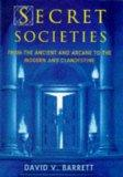 Secret Societies: From the Ancient and Arcane to the Modern and Clandestine