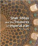 SHAH 'ABBAS AND THE TREASURES OF IMPERIAL IRAN.