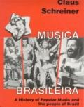 Musica Brasileira A History of Popular Music and the People of Brazil