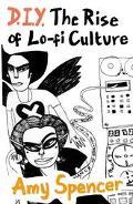 Diy The Rise Of Lo-fi Culture