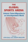 Global Sporting Arena Athletic Talent Migration in an Interdependent World