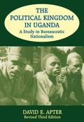 Political Kingdom in Uganda A Study in Bureaucratic Nationalism