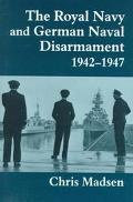 The Royal Navy and German Naval Disarmament 1942-1947 - Chris Madsen - Hardcover