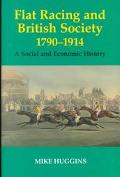 Flat Racing and British Society, 1790-1914 - Mike Huggins - Hardcover