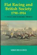 Flat Racing and British Society, 1790-1914 - Mike Huggins - Hardcover